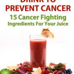 Juicing, 15 Cancer Fighting Ingredients For Your Juice