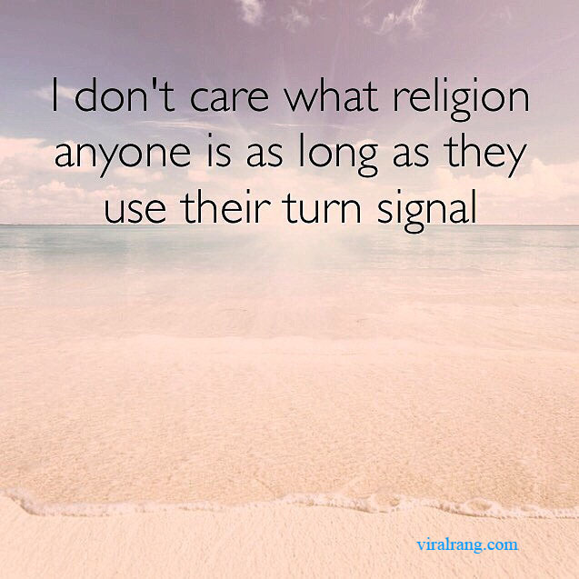 i dont care what religion anyone is as long