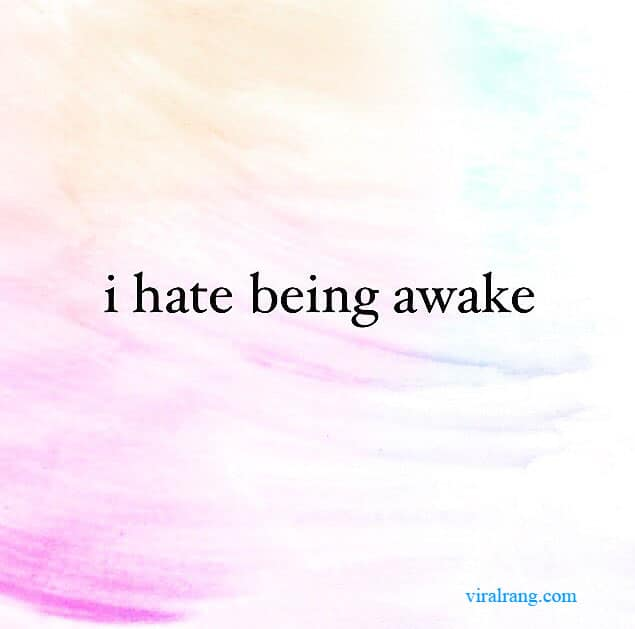 i hate being awake