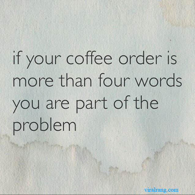 if your coffee order is more than four words