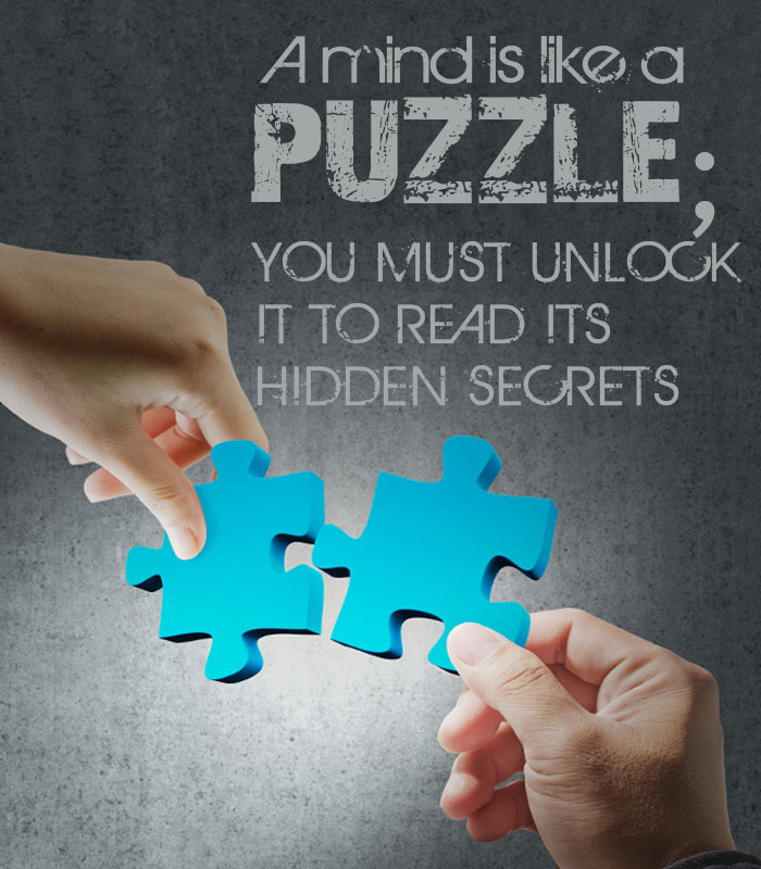 a mind is like a puzzele you must unlock it to read its hidden secrets