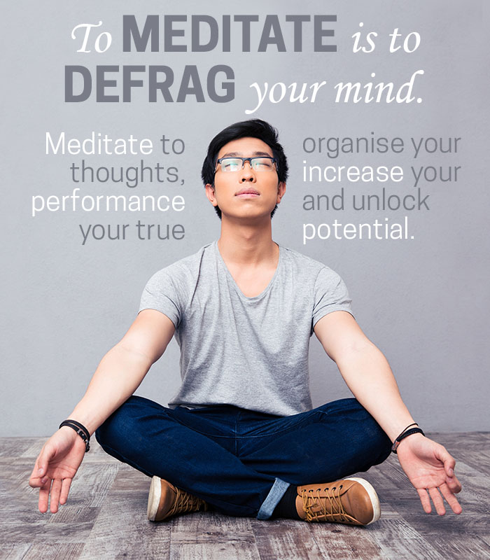 To meditate is to defrag your mind. Meditation to organize your thoughts, increase your performance and unlock your true potential.