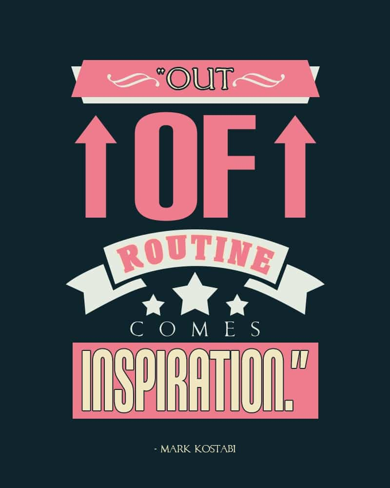 Out of Routine Comes Inspiration