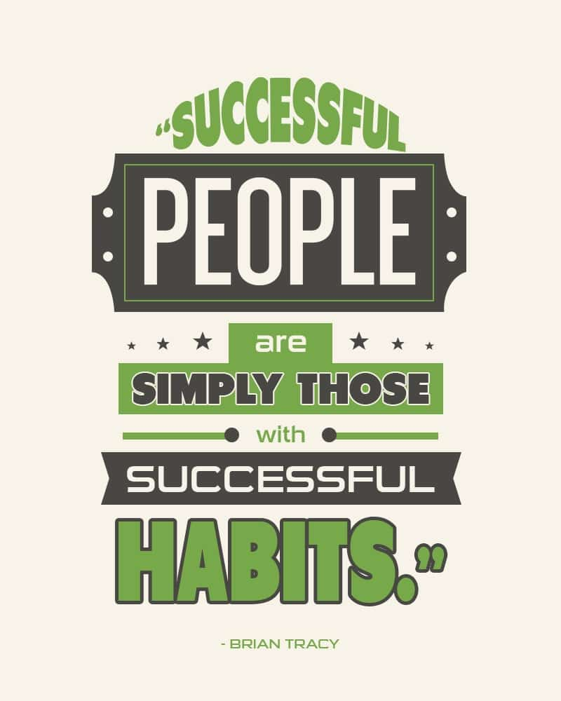 Successful People are Simply Those With Successful Habits. Brain Tracy