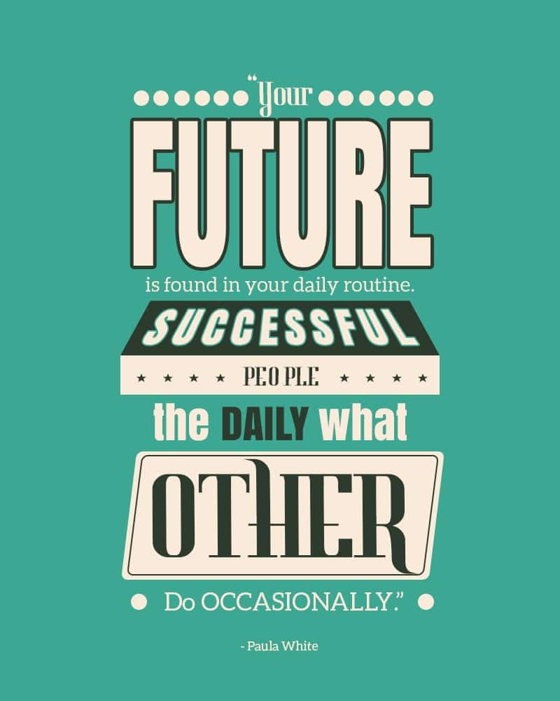 Your Future is Found in Your Daily Routine. Successful People Do Daily What Others Do Occasionally