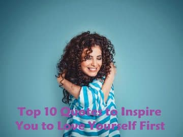 Top 10 Quotes to Inspire You to Love Yourself First