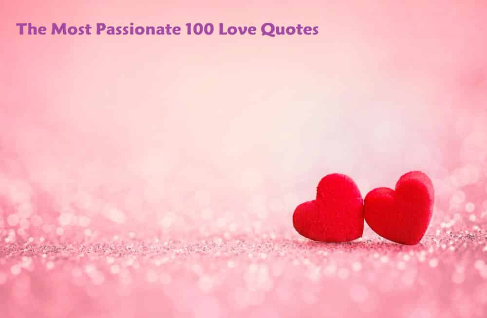 Love Quotes: The Most Passionate 100 Love Quotes Of All Times
