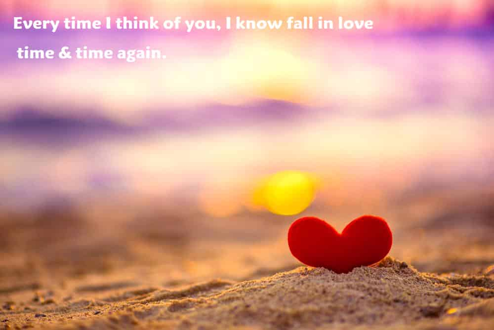 Every time I think of you, I know fall in love time & time again - 100 Love Quotes To Share