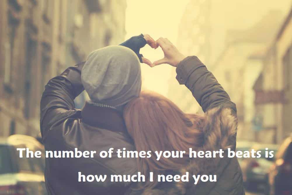 The number of times your heart beats is how much I need you - 100 Love Quotes To Share