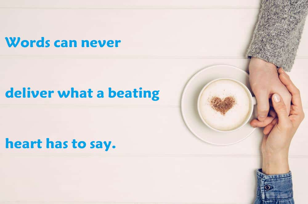 Words can never deliver what a beating heart has to say. - 100 Love Quotes To Share
