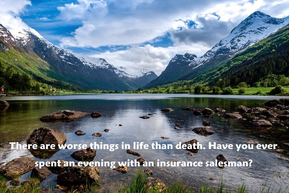 There are worse things in life than death. Have you ever spent an evening with an insurance salesman? - inspirational quotes