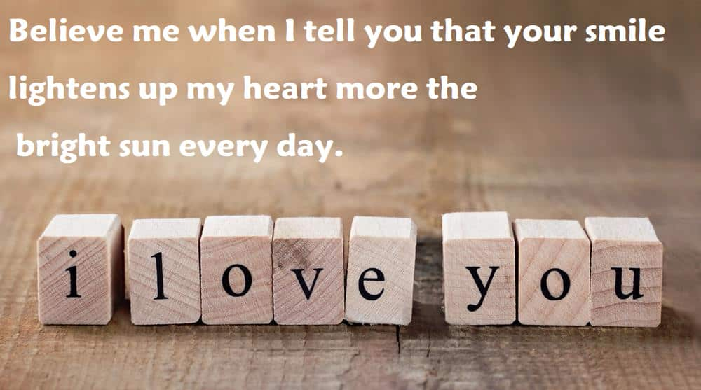 "15. ""Believe me when I tell you that your smile lightens up my heart more the bright sun every day - 100 Love Quotes To Share"