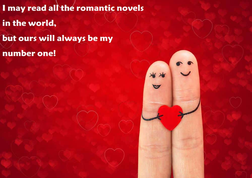 I may read all the romantic novels in the world, but ours will always be my number one! 100 Love Quotes To Share