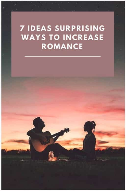 7 Ideas Surprising Ways to Increase Romance