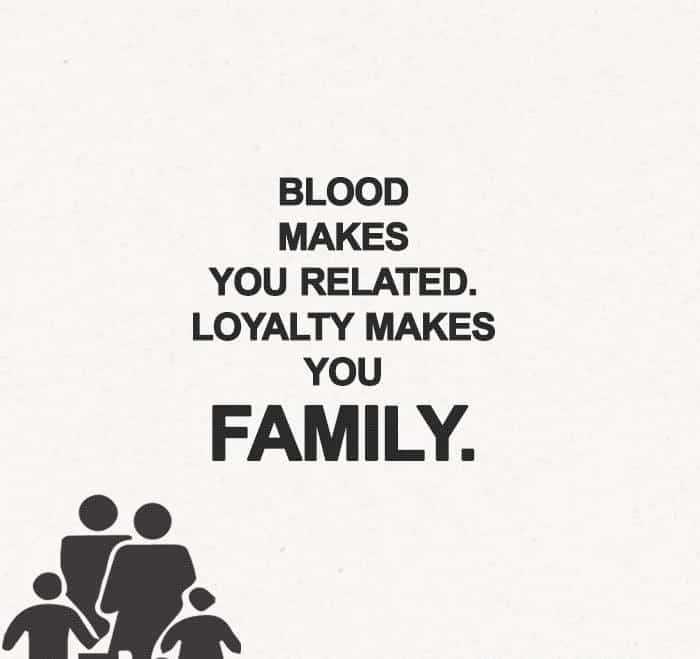 Blood makes you related, family quotes