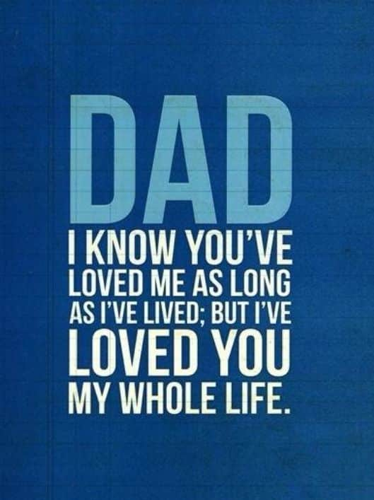 dad i know you have loved me as long as i have, family quotes