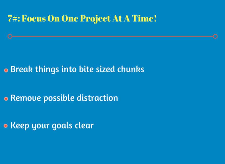 Focus On One Project At A Time!