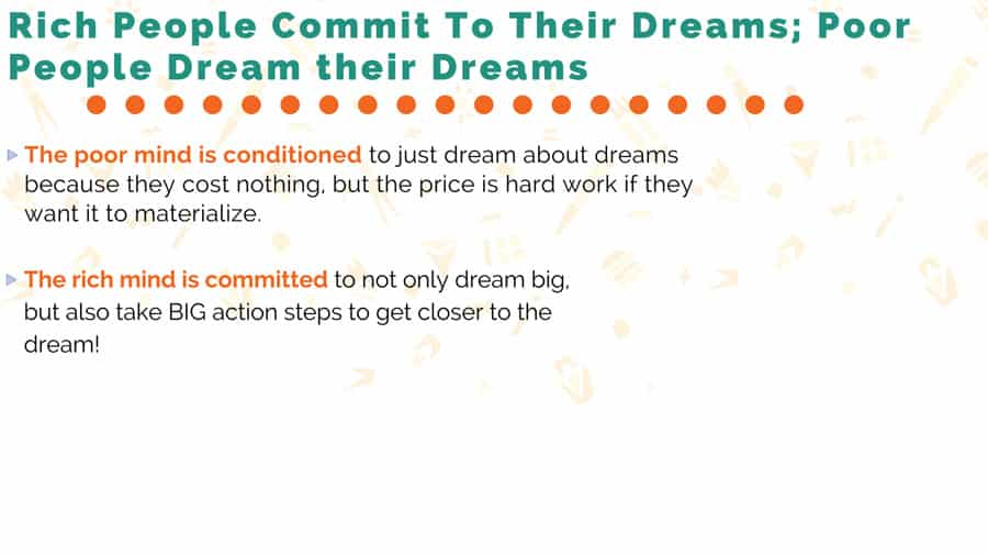 Rich People Commit To Their Dreams; Poor People Dream their Dreams