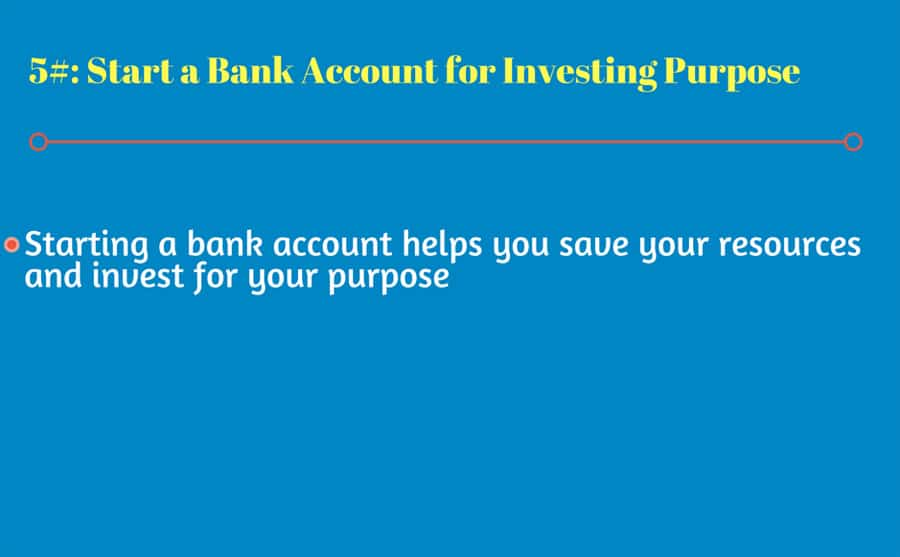 Starting a bank account helps you save your resources and invest for your purpose