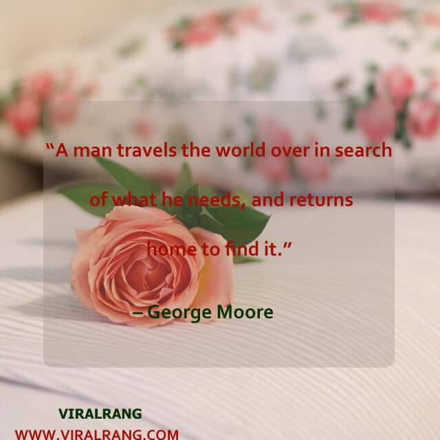 A man travels the world over in search of what he needs, and returns home to find it. Inspirational Family Quotes