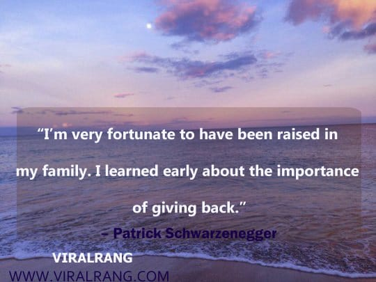 I'm very fortunate to have been raised in my family. I learned early about the importance of giving back. Inspirational Family Quotes