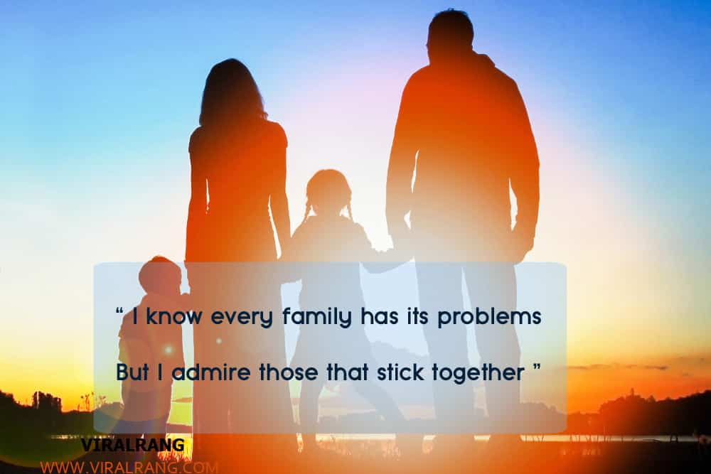 I know every family has its problems But I admire those that stick together, Inspirational Family Quotes