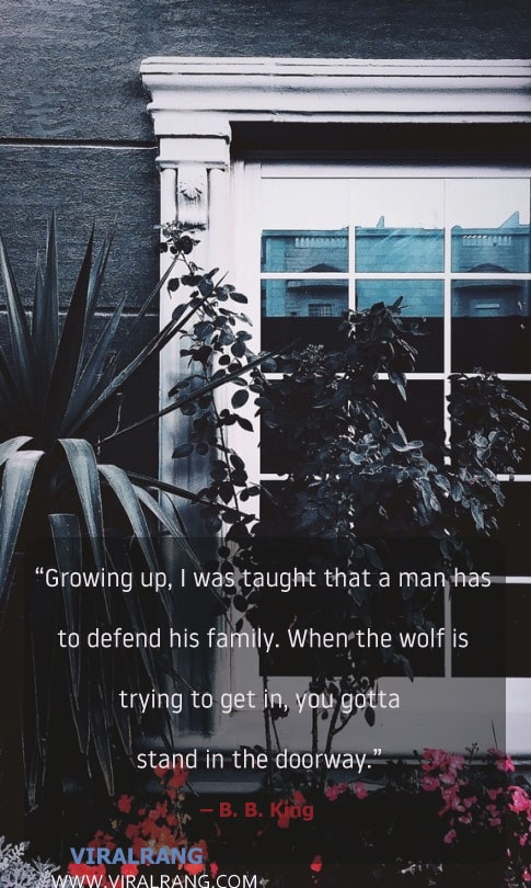 I was taught that a man has to defend his family