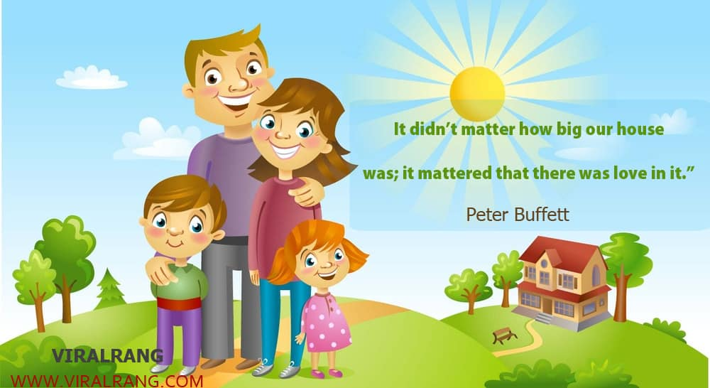 It didn't matter how big our house was; it mattered that there was love in it. Inspirational Family Quotes