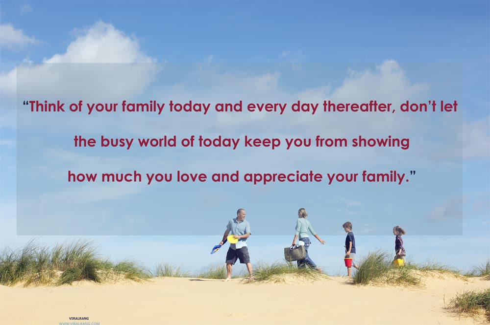 """Think of your family today and every day thereafter, don't let the busy world of today keep you from showing how much you love and appreciate your family."" Inspirational Family Quotes"
