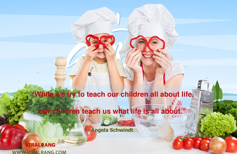 While we try to teach our children all about life, our children teach us what life is all about. Inspirational Family Quotes