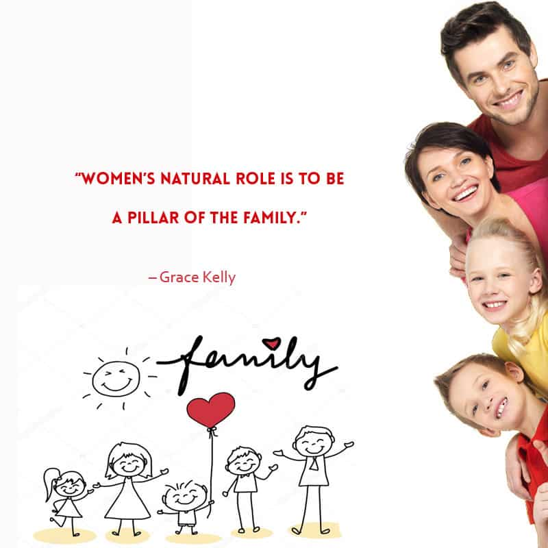 Women's natural role is to be a pillar of the family. Inspirational Family Quotes