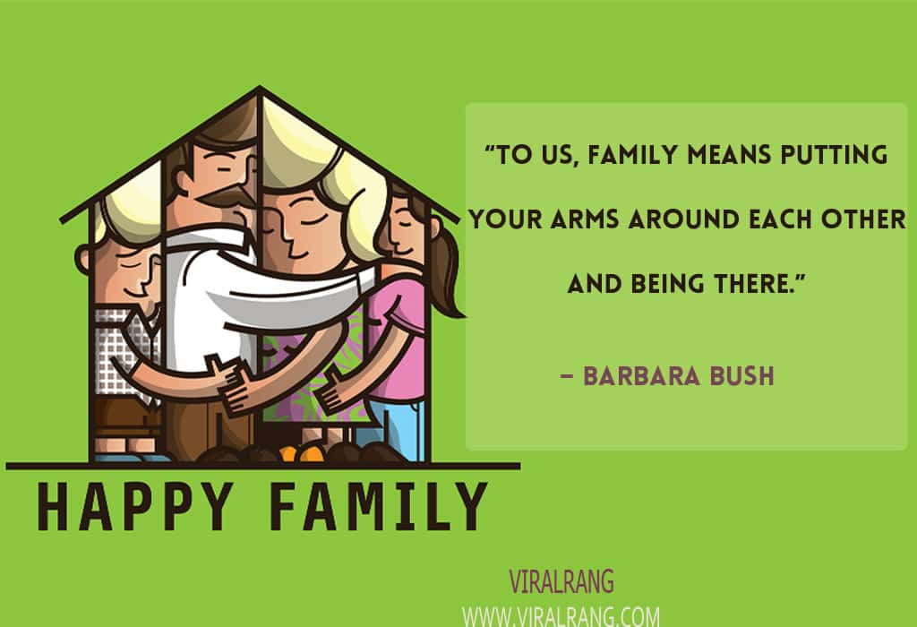 To us, family means putting your arms around each other and being there. Inspirational Family Quotes