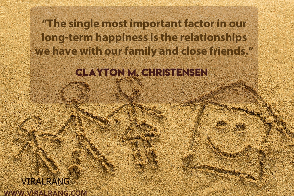 The single most important factor in our long-term happiness is the relationships we have with our family and close friends. Inspirational Family Quotes