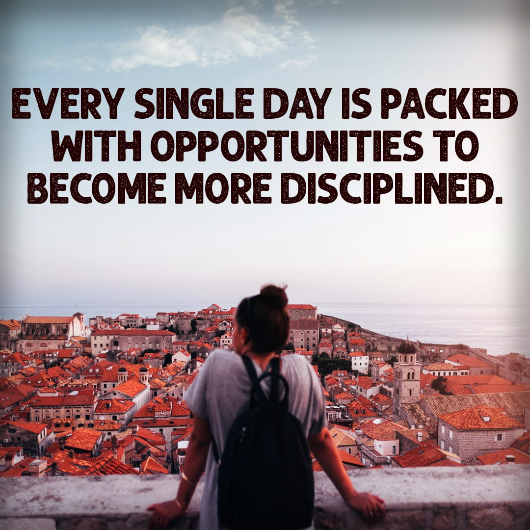 Build Discipline through Daily Opportunities