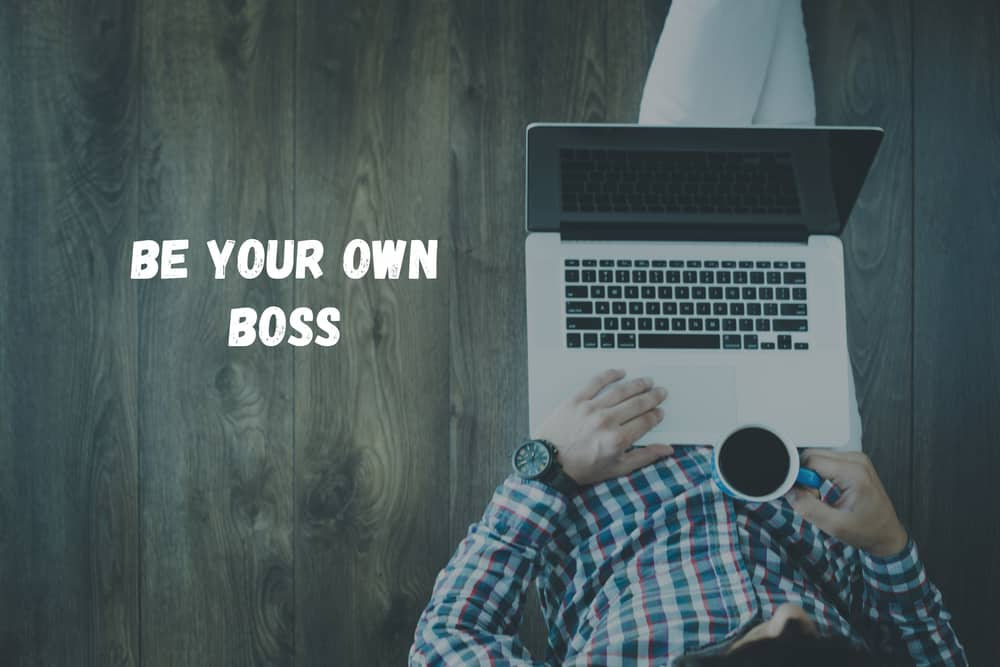 Being Your Own Boss Does Not Mean The Boss Gets It Easy