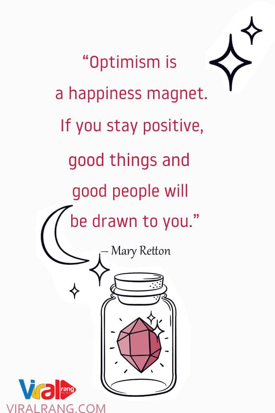 Optimism is a happiness magnet, positive quotes