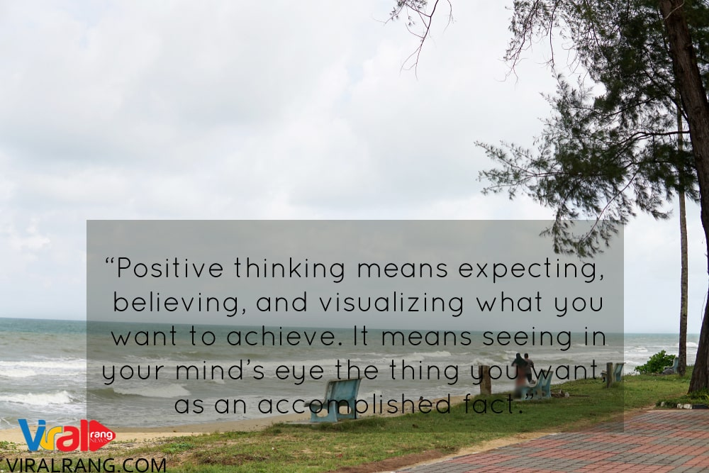 Positive thinking means expecting