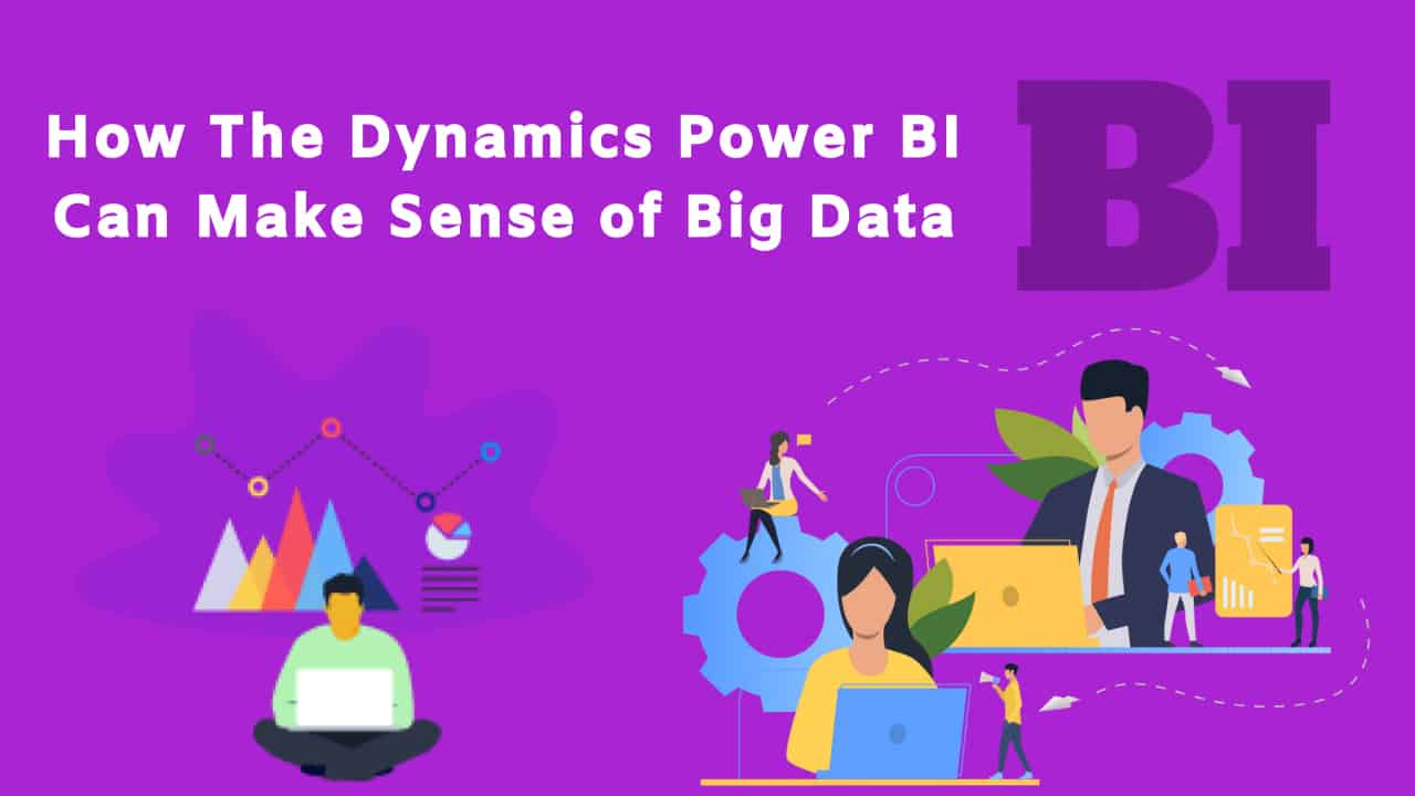 How The Dynamics Power BI Can Make Sense of Big Data