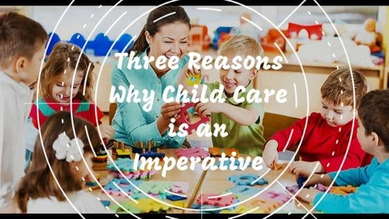 Three Reasons Why Child Care is an Imperative